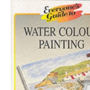 Everyone's Guide to Water Colour Painting (Everyone's Guide To... Series)