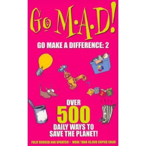 Go M.A.D 2: Over 500 Daily Ways to Save the Planet!