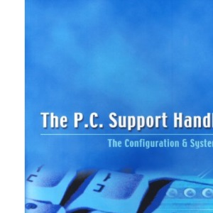 The P.C. Support Handbook: The Configuration and Systems Guide