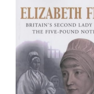 Elizabeth Fry: Britain's Second Lady on the Five-Pound Note