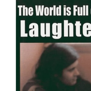 The World is Full of Laughter: 1 Million People Commit Suicide Every Year (Memoir on Mental Distress)