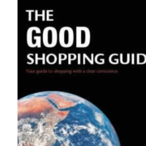 The Good Shopping Guide: Your Guide to Shopping with a Clear Conscience (Ethical Standard)
