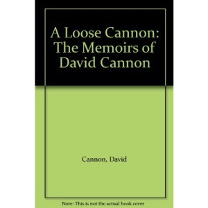 A Loose Cannon: The Memoirs of David Cannon
