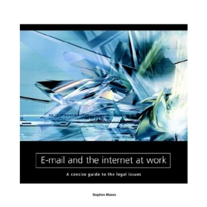E-mail and the Internet at Work: a Concise Guide to the Legal Issues