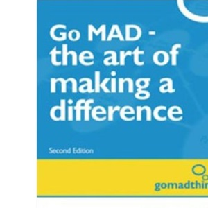 Go MAD - The Art of Making a Difference: A Powerful Guide for Achieving Personal and Business Success