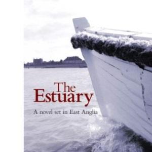 The Estuary: A Novel Set in East Anglia