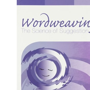 Wordweaving: The Science of Suggestion - A Comprehensive Guide to Creating Hypnotic Language: 1
