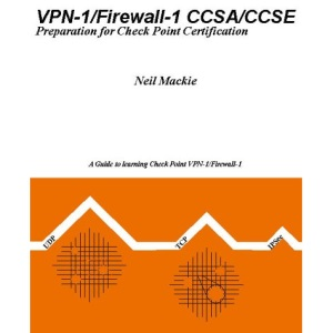 VPN-1/Firewall-1 CCSA/CCSE: Preparation for Check Point Certification