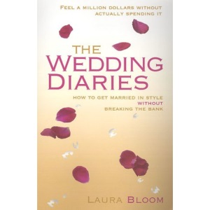 The Wedding Diaries: How to Get Married in Style without Breaking the Bank