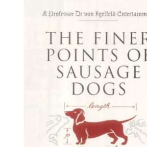 The Finer Points of Sausage Dogs (Von Igelfeld 2)