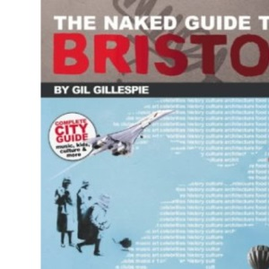 The Naked Guide to Bristol: Not All Guide Books are the Same... (Naked Guides)