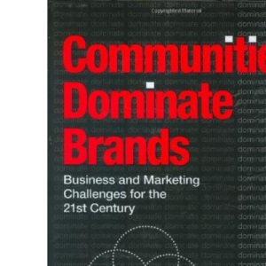 Communities Dominate Brands: Business and Marketing Challenges for the 21st Century