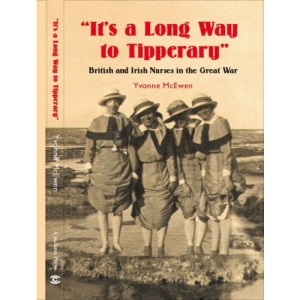 It's a Long Way to Tipperary: British and Irish Nurses in the Great War