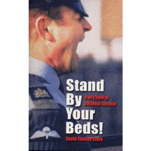 Stand by Your Beds!: A Wry Look at National Service