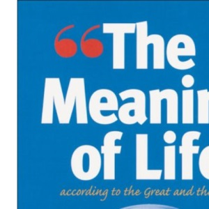 The Meaning of Life: According to the Great and the Good