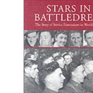 Stars in Battledress: The Story of Service Entertainers in World War II