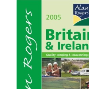 Britain and Ireland 2005: Quality Camping and Caravanning Sites (Alan Rogers Good Camps Guides)