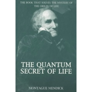 The Quantum Secret of Life: The Book That Solves the Mystery of the Origin of Life