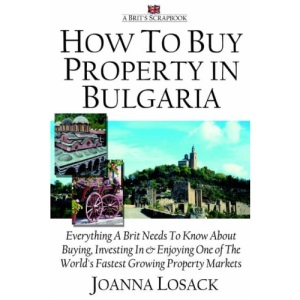 How to Buy Property in Bulgaria: Everything a Brit Needs to Know About Buying, Investing in and Enjoying One of the World's Fastest Growing Property ... the World's Fastest Growing Property Markets
