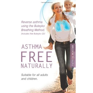 Asthma Free Naturally: Reverse Asthma Using the Buteyko Breathing Method, Suitable for All Adults and Children (includes Free Buteyko CD)