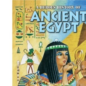 Ancient Egypt: A Heroes History of