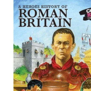 Roman Britain: A Heroes History of