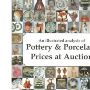 An Illustrated Analysis of Pottery and Porcelain Prices at Auction 1999-2003 (Antiques Information Services)