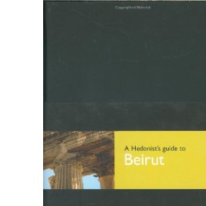A Hedonists Guide to Beirut (Hedonist's Guide to Beirut) (Hg2: A Hedonist's Guide to...)