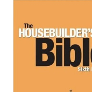 The Housebuilder's Bible: An Insider's Guide to the Construction Jungle, 6th Edition