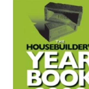 The Housebuilder's Year Book: A Quick Reference Guide to the Latest Building Regulations, Industry Contacts and More