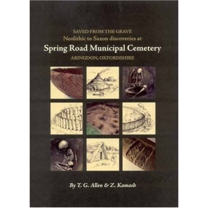 Saved from the Grave: Neolithic to Saxon Discoveries at Spring Road Municipal Cemetery, Abingdon, Oxfordshire, 1990-2000 (Thames Valley Landscapes Monograph)