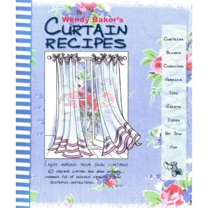 Wendy Baker's Curtain Recipes: Enjoy Making Your Own Curtains
