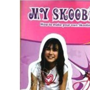 My Skoobies: v. 1: Making Your Own Skoobie Creation