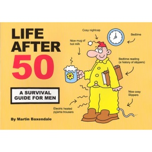 Life After 50: A Survival Guide for Men