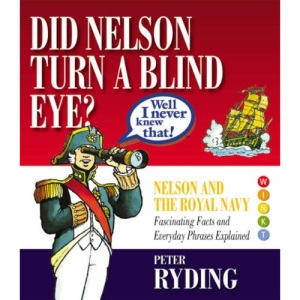 Well I Never Knew That!: Did Nelson Turn a Blind Eye? (Well I Never Knew That 1)