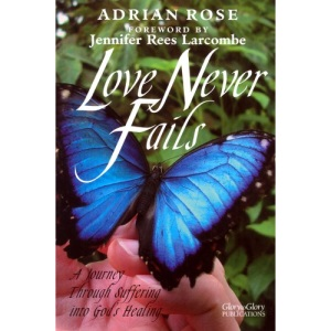 Love Never Fails: A Journey Through Suffering into God's Healing