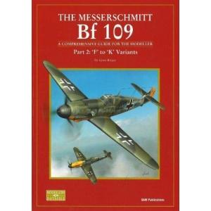 Messerschmitt Bf 109: A Comprehensive Guide for the Modeller: 'F' to 'K' Variants Pt. 2