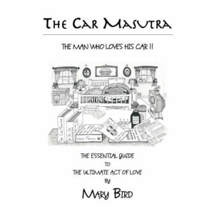 The Car Masutra...the Man Who Loves His Car!!: The Essential Guide to the Ultimate Act of Love