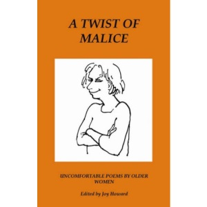 A Twist of Malice: Uncomfortable Poems by Older Women