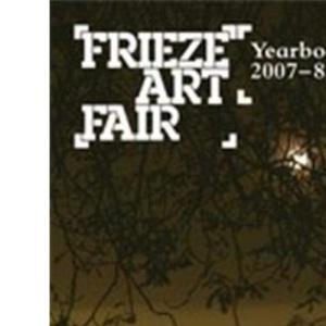 Frieze Art Fair Yearbook 2007-8