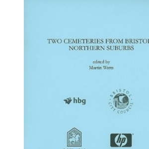 Two Cemeteries from Bristol's Northern Suburbs: 04 (Bristol & Gloucestershire Archaeological Report)