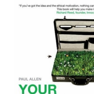 Your Ethical Business: How to Plan, Start and Succeed in a Company with a Conscience