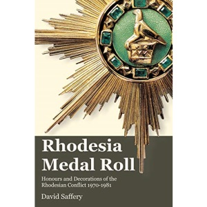 Rhodesia Medal Roll: Honours and Decorations of the Rhodesian Conflict 1970 -1981