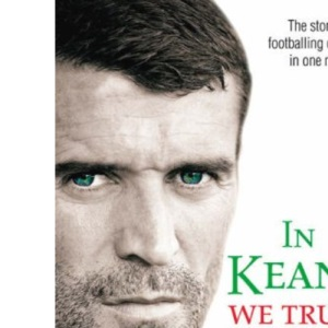 In Keane We Trust: The Story of a Footballing City's Faith in One Man (Sports-i)