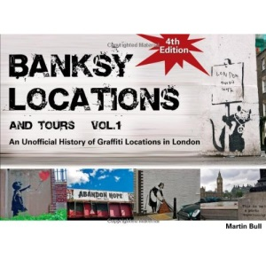 Banksy Locations (& Tours) Vol 1: An Unofficial History of Graffiti Locations in London