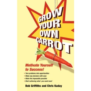 Grow Your Own Carrot: Motivate Yourself to Success