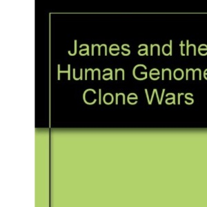 James and the Human Genome: Clone Wars