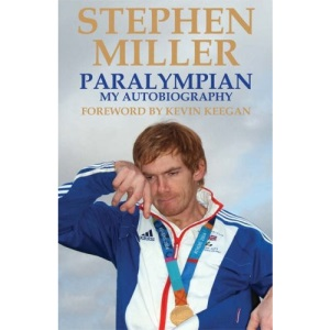 Stephen Miller: Paralympian, My Autobiography