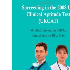 Succeeding in the 2008 UK Clinical Aptitude Test (UKCAT) (Entry to Medical School)