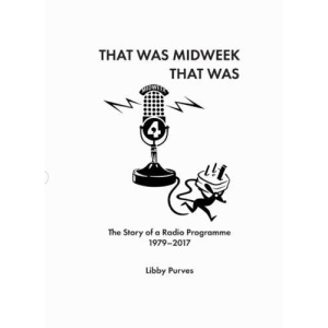 That Was Midweek That Was: The Story of a Radio Programme 1979-2017